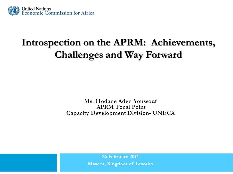 Introspection on the APRM: Achievements, Challenges and Way Forward Ms. Hodane Aden Youssouf APRM Focal Point Capacity Development Division- UNECA 26