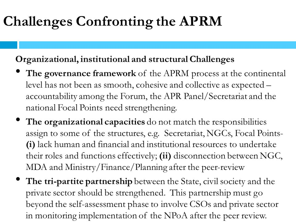 Challenges Confronting the APRM Organizational, institutional and structural Challenges The governance framework of the APRM process at the continenta