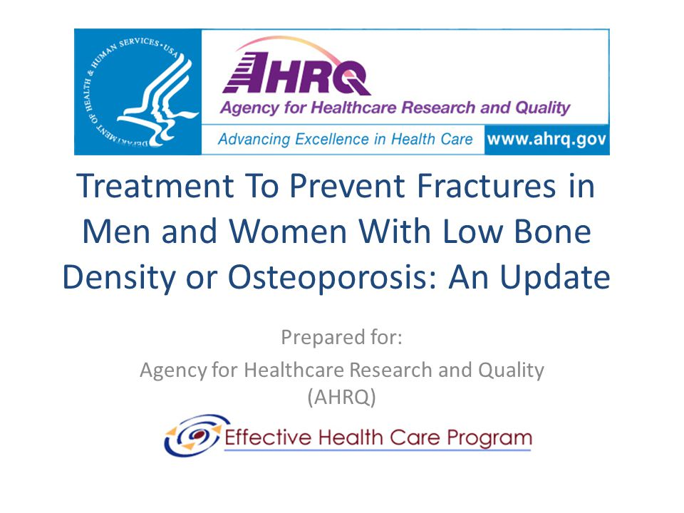 Treatment To Prevent Fractures in Men and Women With Low Bone Density or Osteoporosis: An Update Prepared for: Agency for Healthcare Research and Quality (AHRQ)