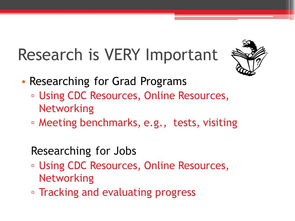 Research: Exploring Careers & Programs WPI CDC – Search for graduate programs more on next slide.
