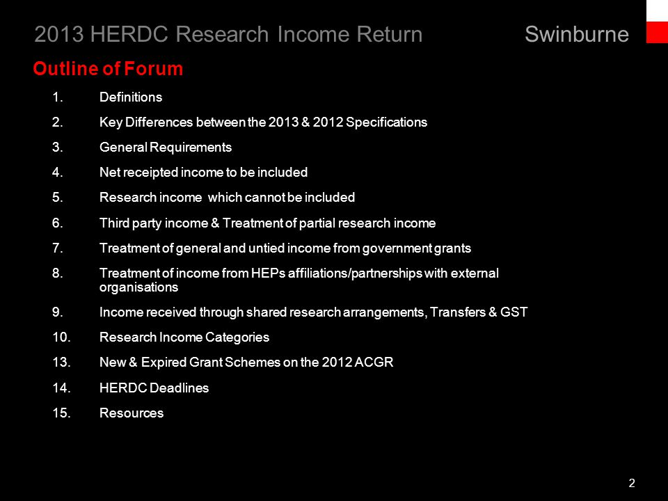 Swinburne 2013 HERDC Research Income Return 23 Research Income Categories (continued) Category 4: CRC research income HEPs must report the research income received for the 2011-12 financial year from a CRC in which they were defined within the Commonwealth Agreement as Participant, and are a signatory to the CRCs Commonwealth Agreement or Participants Agreement.