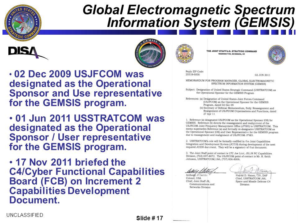 UNCLASSIFIED USSTRATCOM J666 JFMO 02 Dec 2009 USJFCOM was designated as the Operational Sponsor and Use representative for the GEMSIS program. 01 Jun