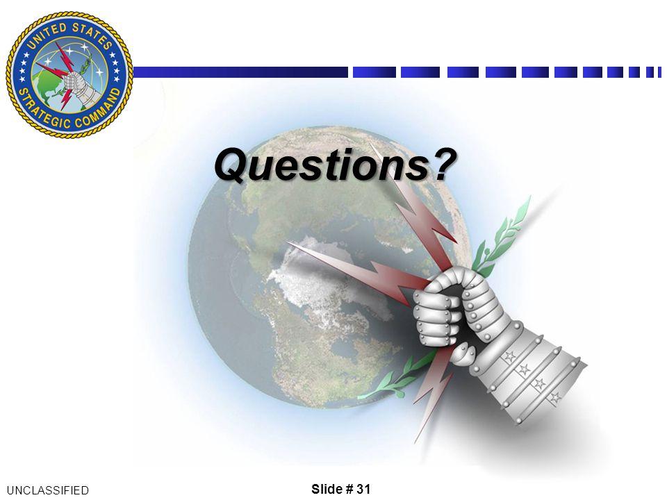 Slide # 26 Questions? Questions? UNCLASSIFIED Slide # 31