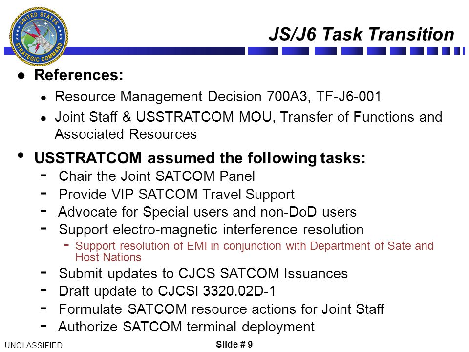 Slide # 9 JS/J6 Task Transition UNCLASSIFIED References: Resource Management Decision 700A3, TF-J6-001 Joint Staff & USSTRATCOM MOU, Transfer of Funct