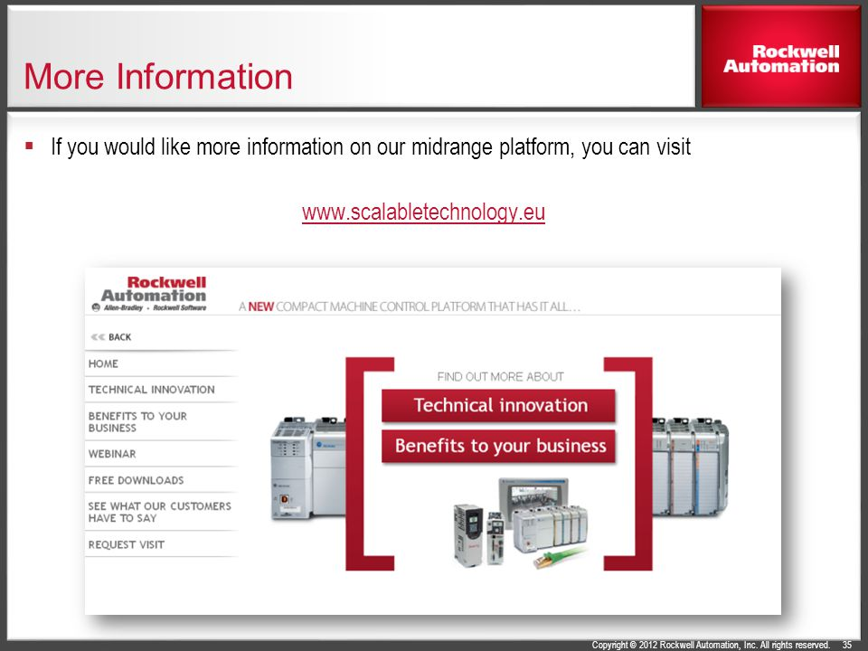 Copyright © 2012 Rockwell Automation, Inc. All rights reserved. More Information If you would like more information on our midrange platform, you can