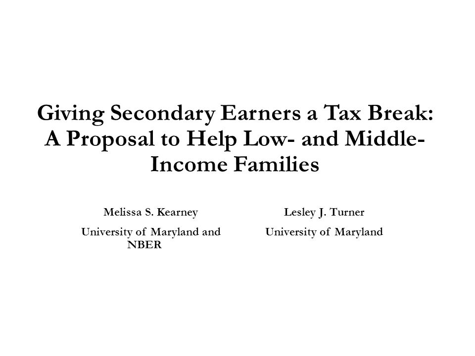 Giving Secondary Earners a Tax Break: A Proposal to Help Low- and Middle- Income Families Melissa S.