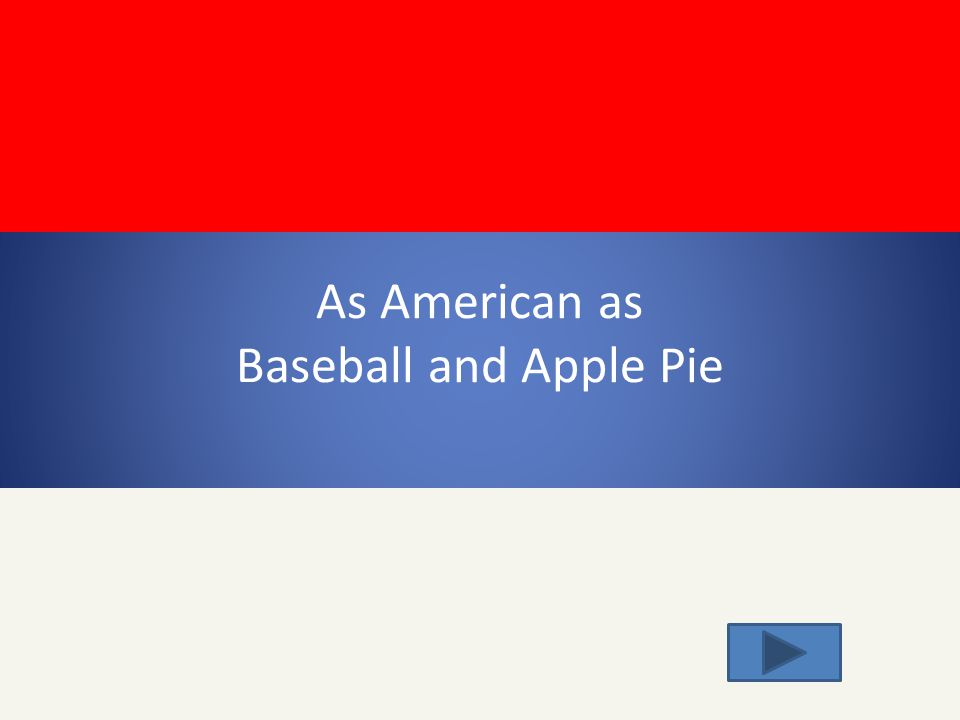 As American as Baseball and Apple Pie
