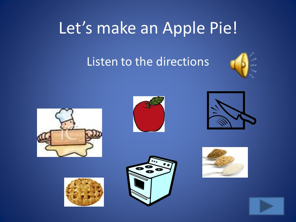 Lets make an Apple Pie! Listen to the directions