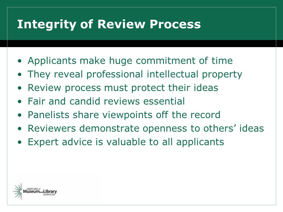 Integrity of Review Process Applicants make huge commitment of time They reveal professional intellectual property Review process must protect their i