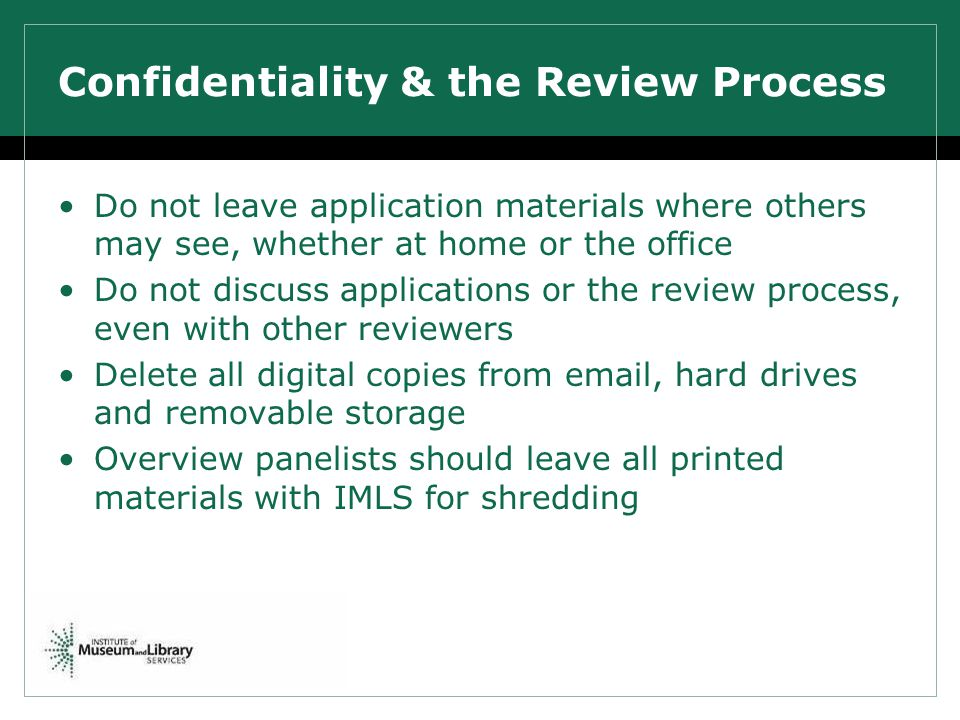 Confidentiality & the Review Process Do not leave application materials where others may see, whether at home or the office Do not discuss application