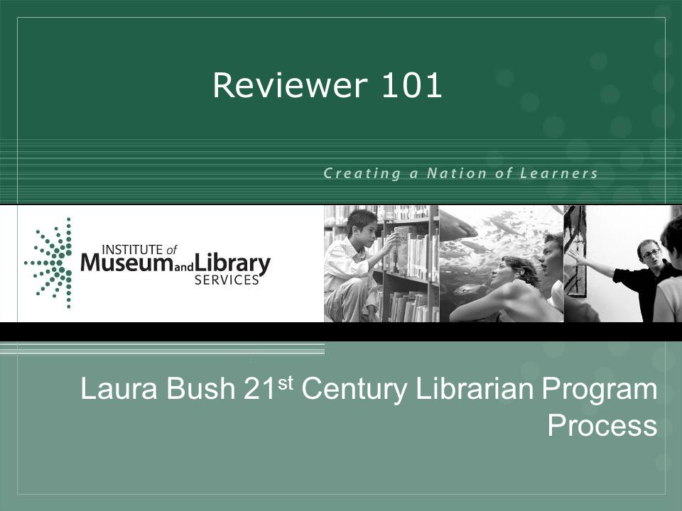 Laura Bush 21 st Century Librarian Program Process Reviewer 101