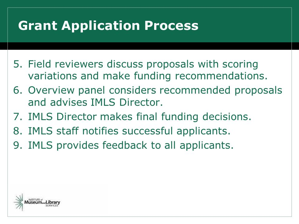 Grant Application Process 5.Field reviewers discuss proposals with scoring variations and make funding recommendations. 6.Overview panel considers rec