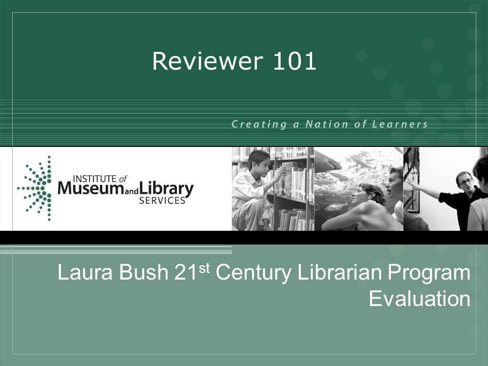 Laura Bush 21 st Century Librarian Program Evaluation Reviewer 101