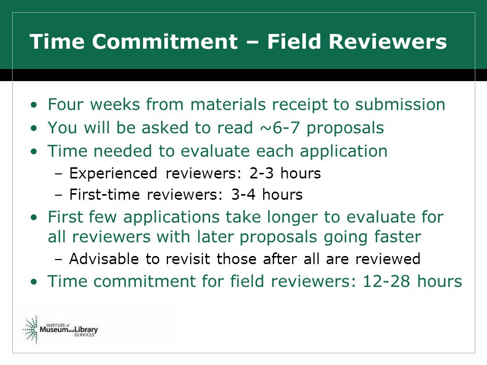Time Commitment – Field Reviewers Four weeks from materials receipt to submission You will be asked to read ~6-7 proposals Time needed to evaluate eac
