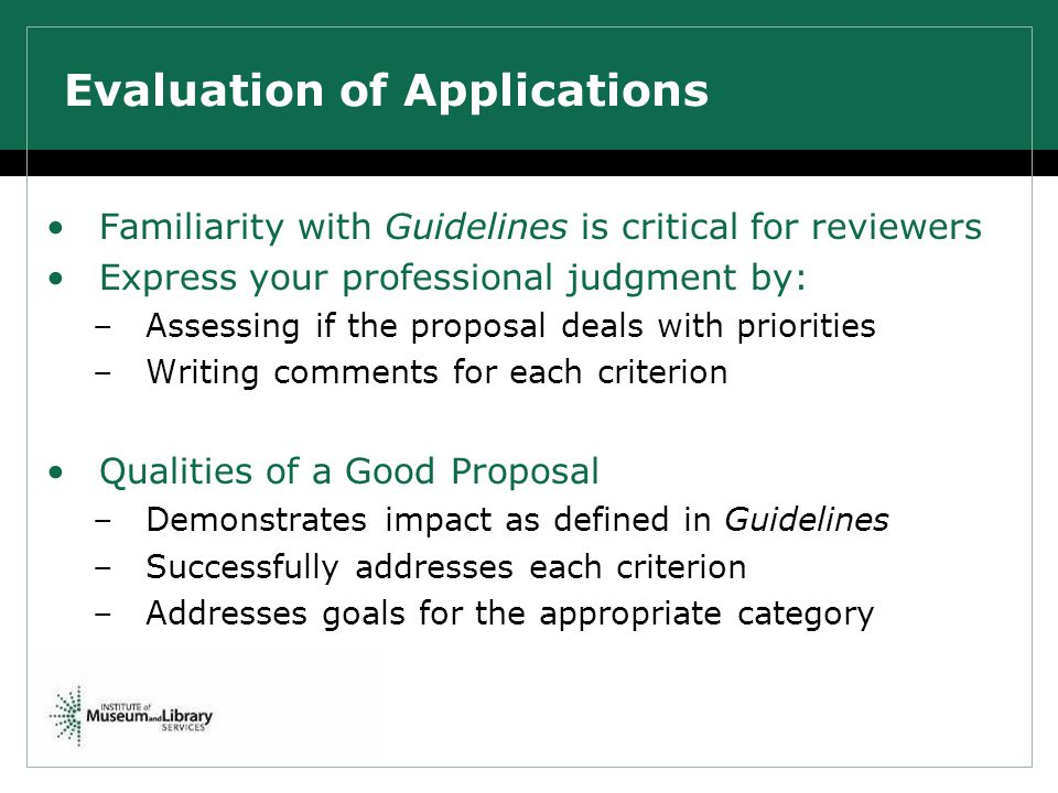 Evaluation of Applications Familiarity with Guidelines is critical for reviewers Express your professional judgment by: –Assessing if the proposal dea