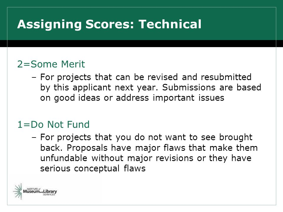 Assigning Scores: Technical 2=Some Merit –For projects that can be revised and resubmitted by this applicant next year. Submissions are based on good