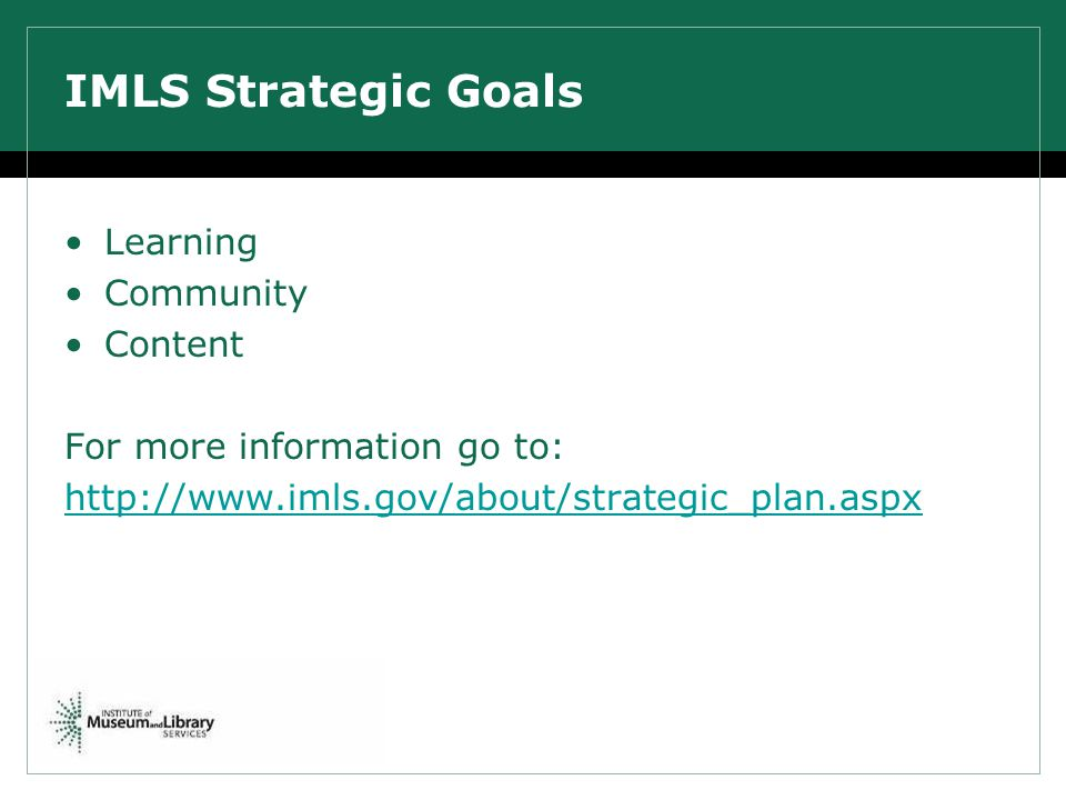 IMLS Strategic Goals Learning Community Content For more information go to: