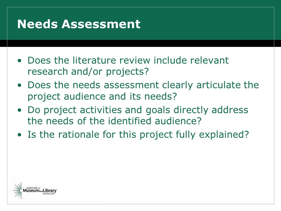 Needs Assessment Does the literature review include relevant research and/or projects.