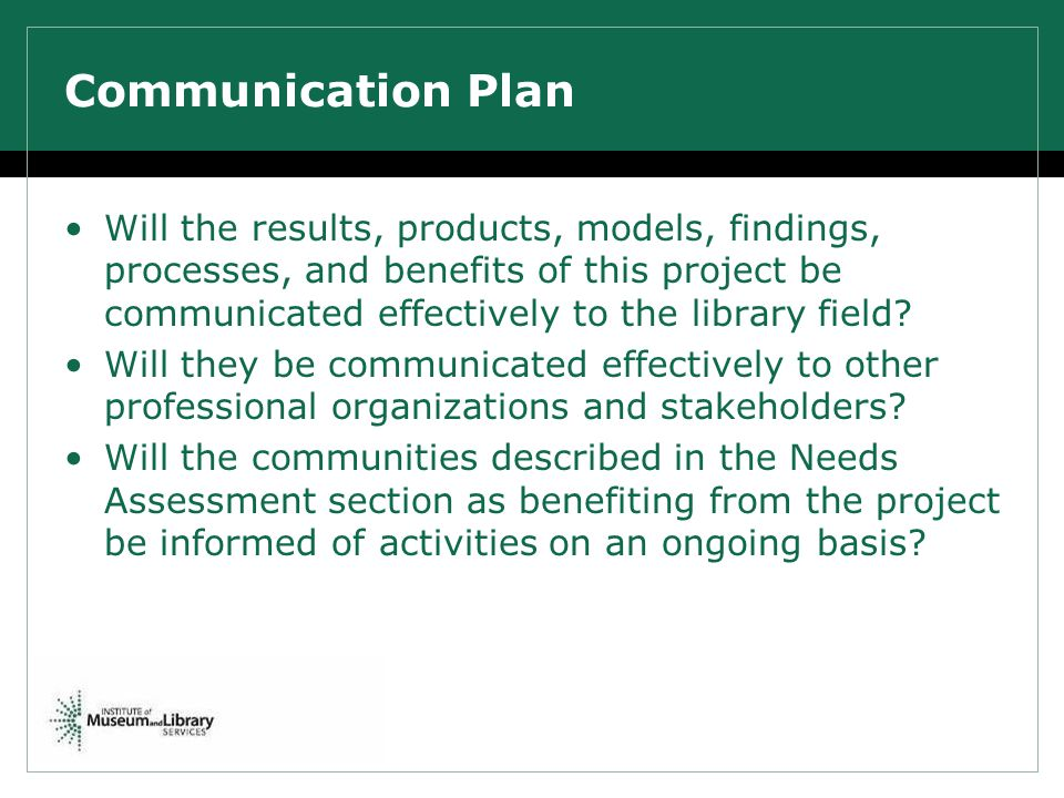 Communication Plan Will the results, products, models, findings, processes, and benefits of this project be communicated effectively to the library fi