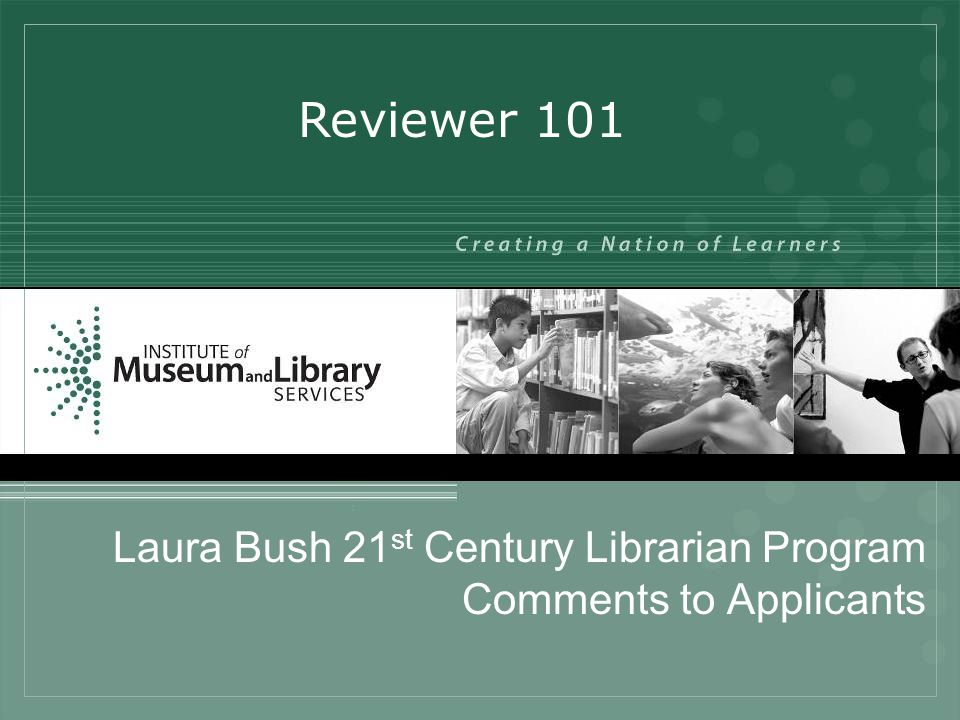 Laura Bush 21 st Century Librarian Program Comments to Applicants Reviewer 101