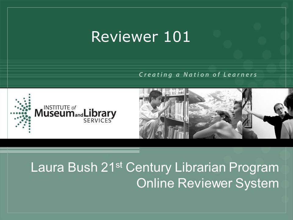 Laura Bush 21 st Century Librarian Program Online Reviewer System Reviewer 101
