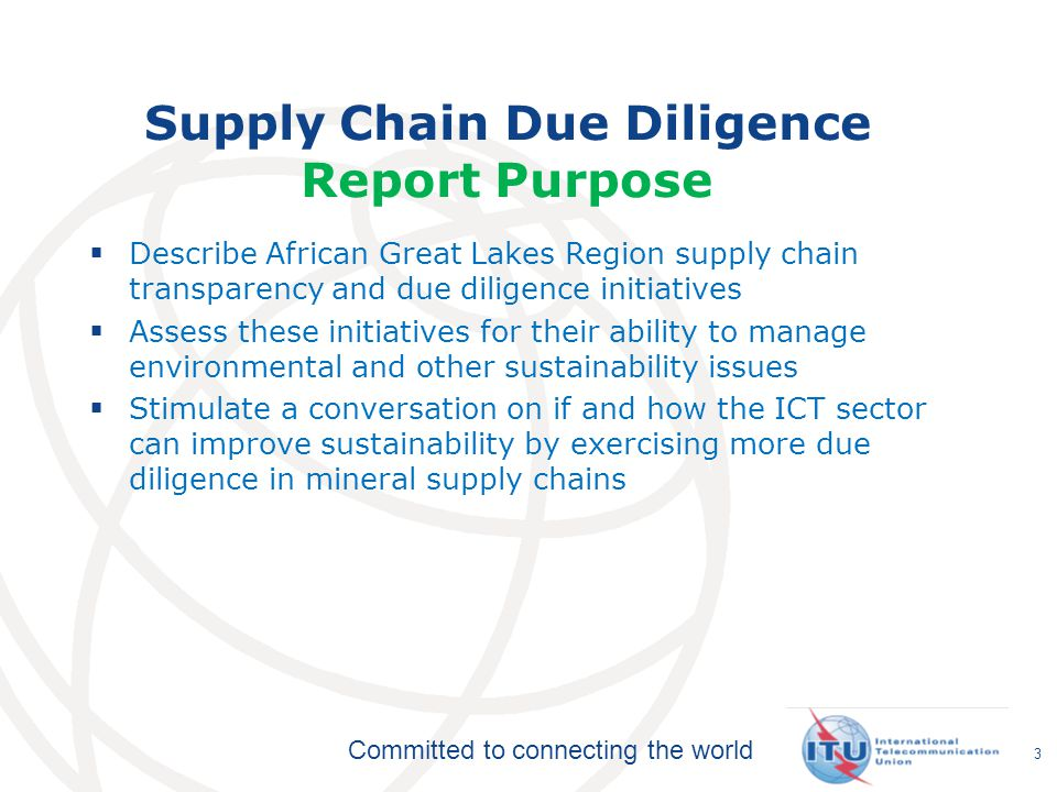 Committed to connecting the world Describe African Great Lakes Region supply chain transparency and due diligence initiatives Assess these initiatives