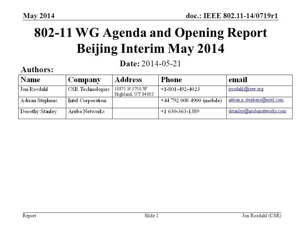doc.: IEEE 802.11-14/0719r1 Report May 2014 Jon Rosdahl (CSR) Slide 1 802-11 WG Agenda and Opening Report Beijing Interim May 2014 Date: 2014-05-21 Au