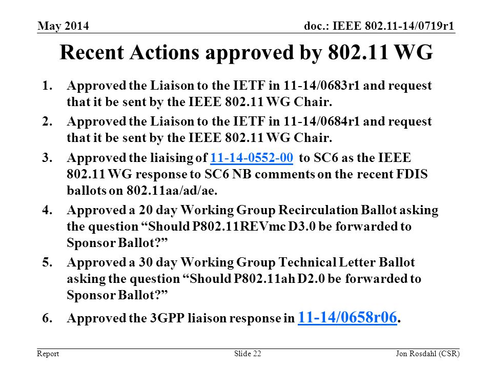 doc.: IEEE 802.11-14/0719r1 Report Recent Actions approved by 802.11 WG 1.Approved the Liaison to the IETF in 11-14/0683r1 and request that it be sent