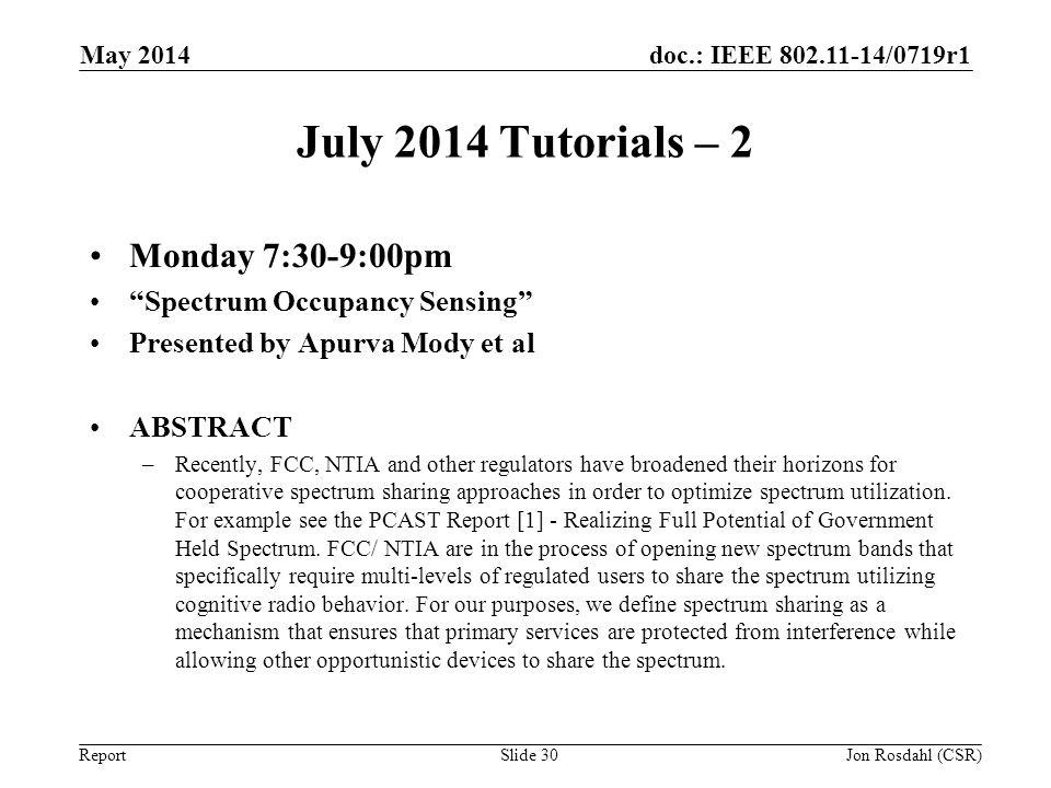 doc.: IEEE 802.11-14/0719r1 Report July 2014 Tutorials – 2 Monday 7:30-9:00pm Spectrum Occupancy Sensing Presented by Apurva Mody et al ABSTRACT –Rece