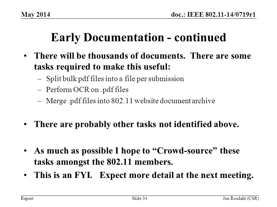 doc.: IEEE 802.11-14/0719r1 Report Early Documentation - continued There will be thousands of documents. There are some tasks required to make this us