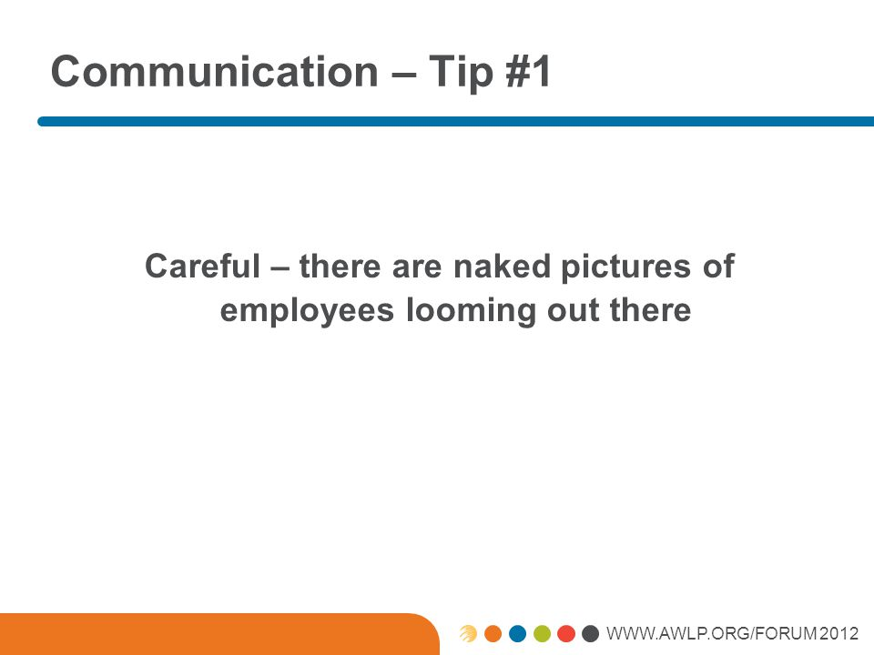 WWW.AWLP.ORG/FORUM 2012 Leadership – Tip #6 Even with a nightcap, a wolf looks nothing like a grandmother.