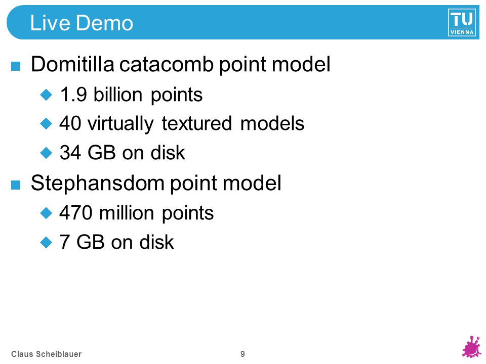 Live Demo Domitilla catacomb point model 1.9 billion points 40 virtually textured models 34 GB on disk Stephansdom point model 470 million points 7 GB