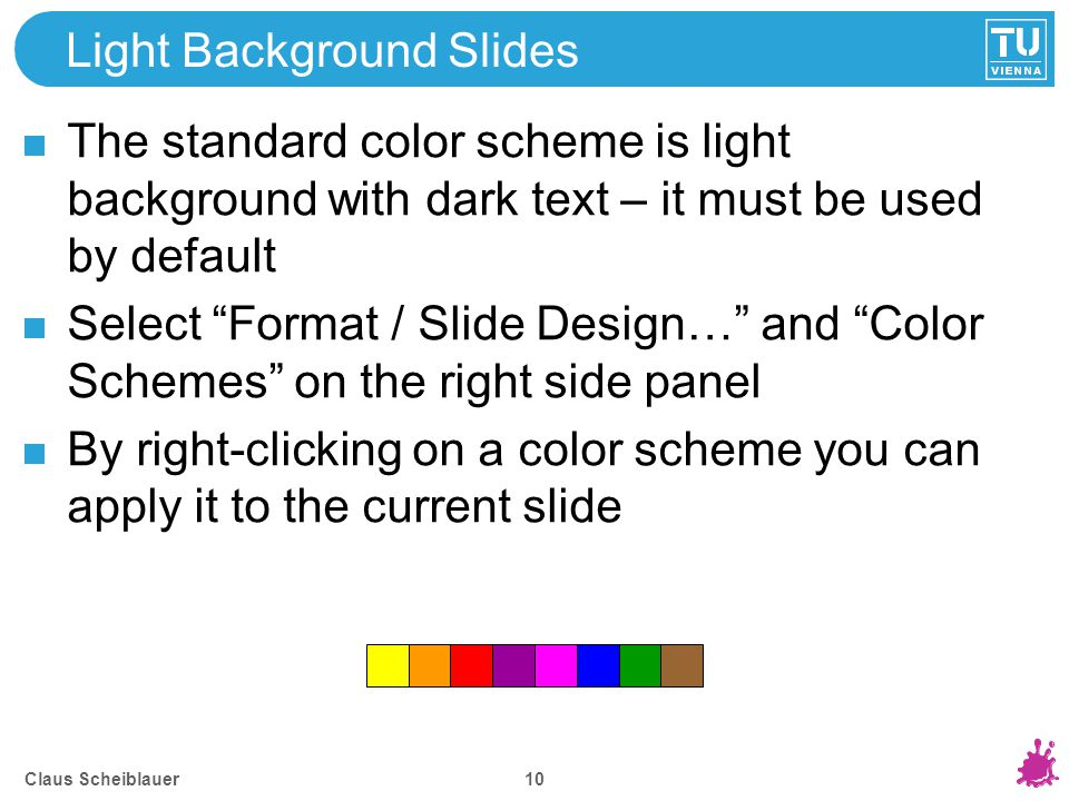10 Light Background Slides The standard color scheme is light background with dark text – it must be used by default Select Format / Slide Design… and