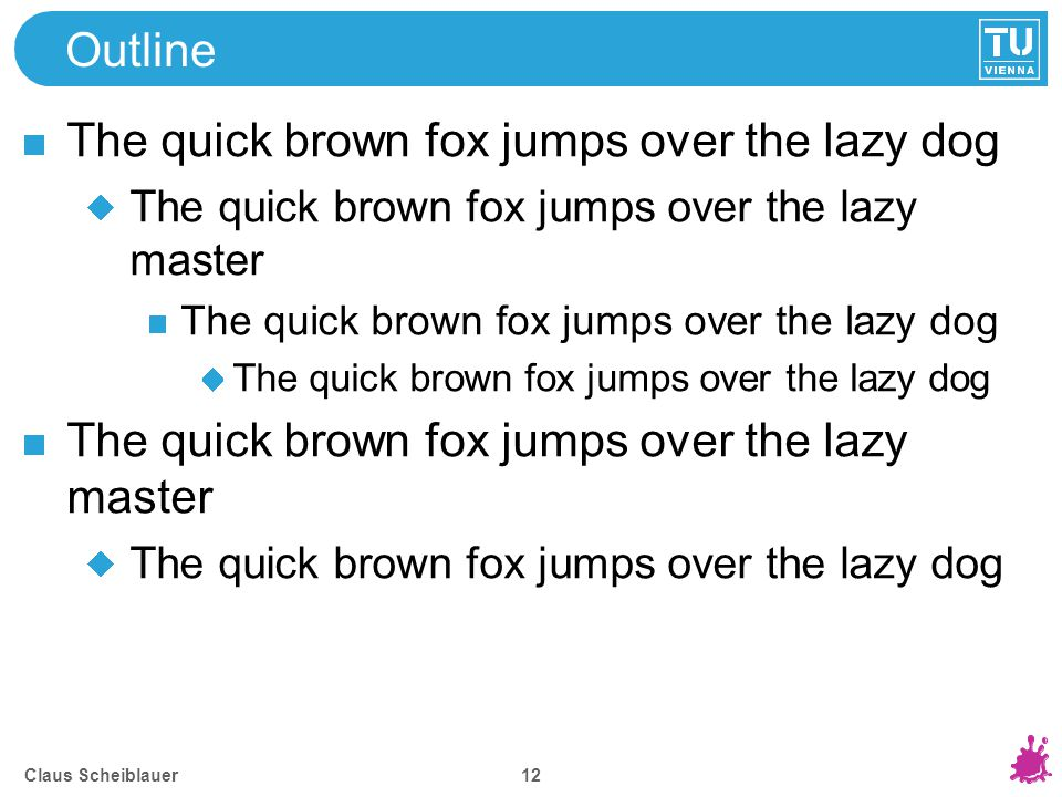 Claus Scheiblauer 12 Outline The quick brown fox jumps over the lazy dog The quick brown fox jumps over the lazy master The quick brown fox jumps over
