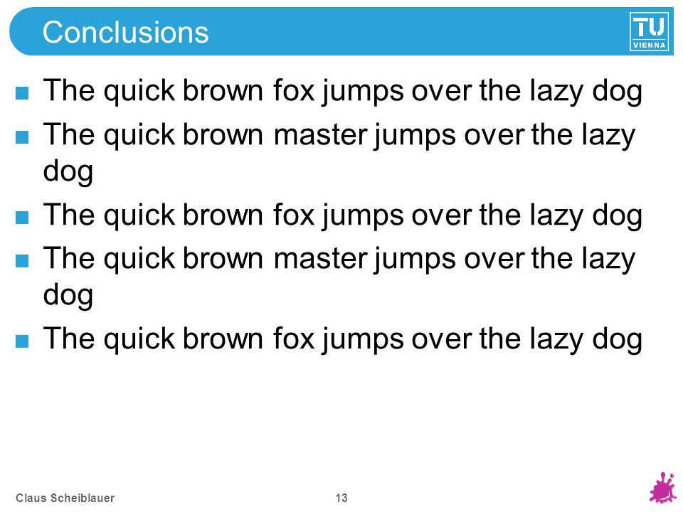 Claus Scheiblauer 13 Conclusions The quick brown fox jumps over the lazy dog The quick brown master jumps over the lazy dog The quick brown fox jumps