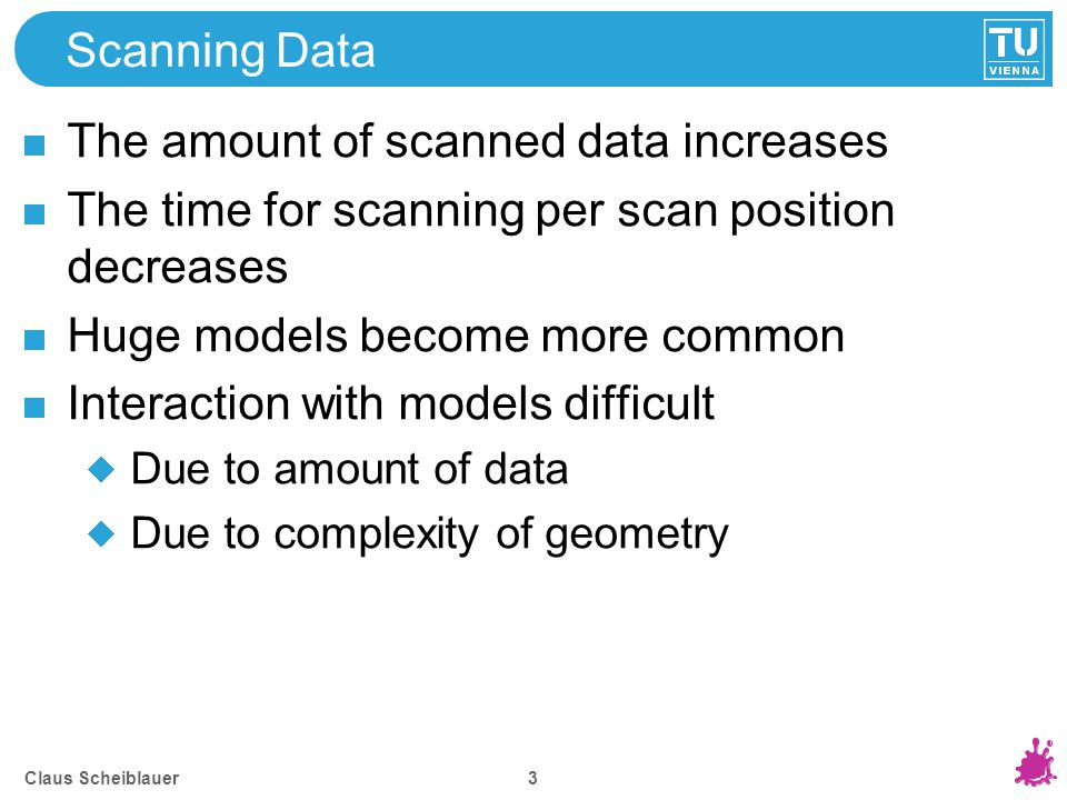 Scanning Data The amount of scanned data increases The time for scanning per scan position decreases Huge models become more common Interaction with m