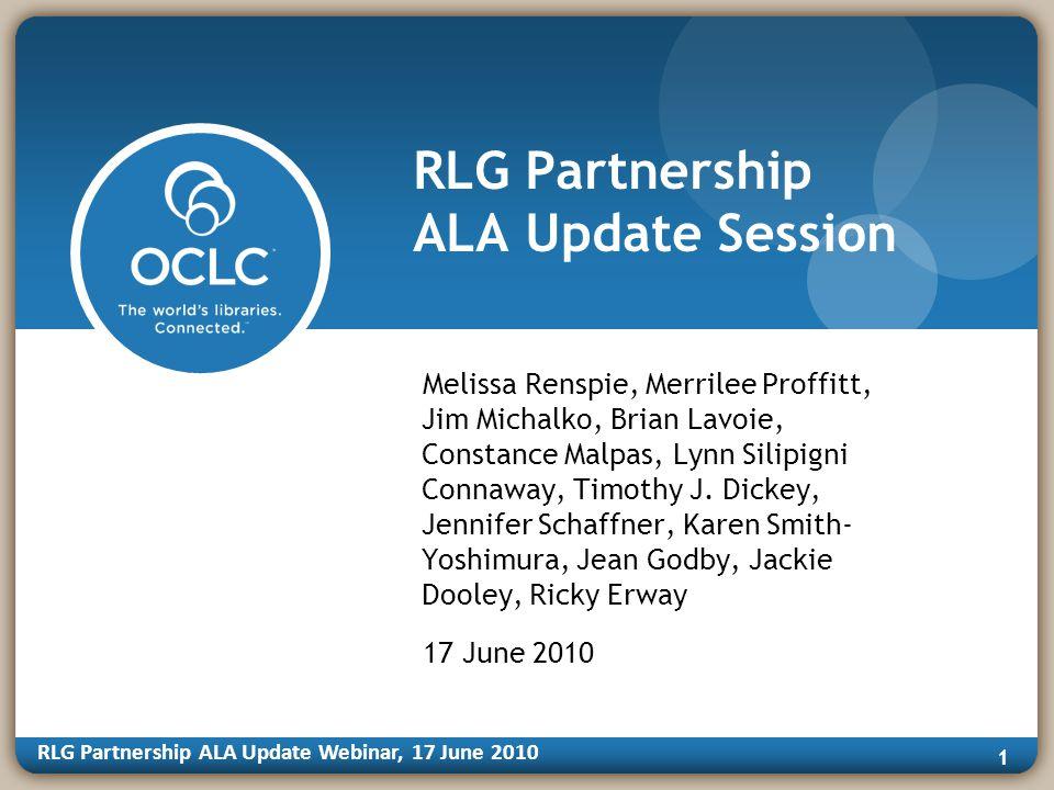 RLG Partnership ALA Update Webinar, 17 June 2010 1 RLG Partnership ALA Update Session Melissa Renspie, Merrilee Proffitt, Jim Michalko, Brian Lavoie,