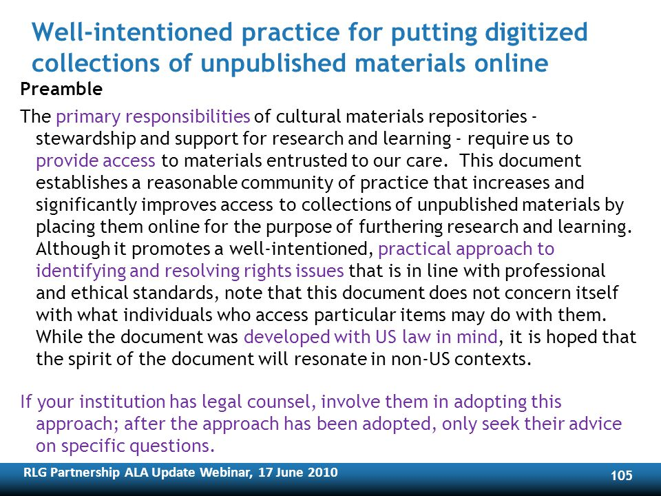 RLG Partnership ALA Update Webinar, 17 June Preamble The primary responsibilities of cultural materials repositories - stewardship and support for research and learning - require us to provide access to materials entrusted to our care.
