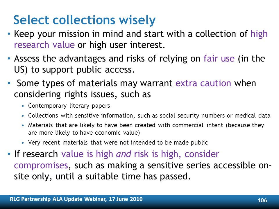 RLG Partnership ALA Update Webinar, 17 June Select collections wisely Keep your mission in mind and start with a collection of high research value or high user interest.