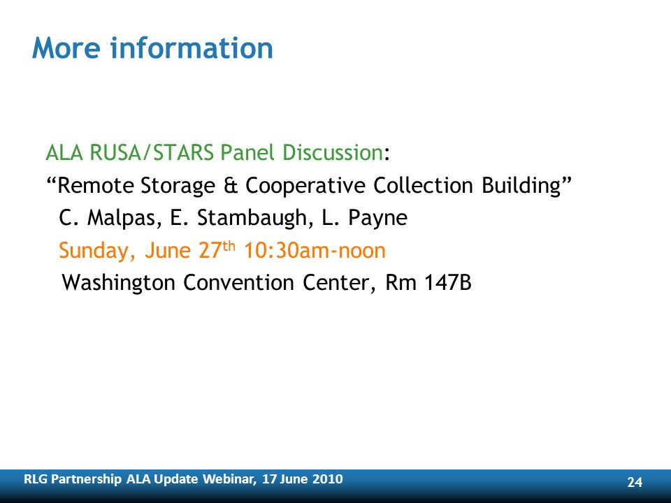 RLG Partnership ALA Update Webinar, 17 June More information ALA RUSA/STARS Panel Discussion: Remote Storage & Cooperative Collection Building C.
