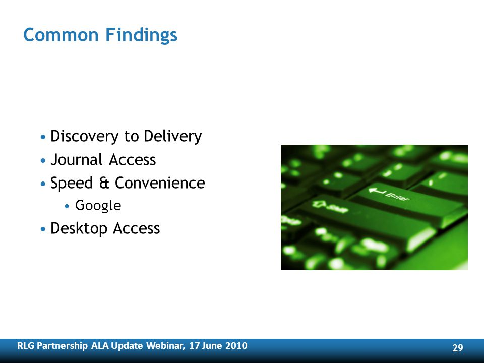 RLG Partnership ALA Update Webinar, 17 June Common Findings Discovery to Delivery Journal Access Speed & Convenience Google Desktop Access