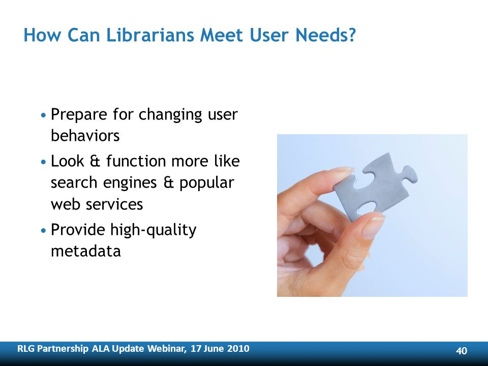 RLG Partnership ALA Update Webinar, 17 June How Can Librarians Meet User Needs.