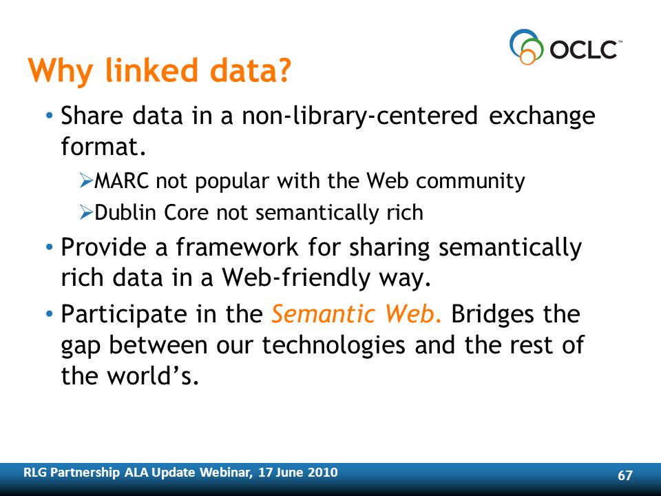 RLG Partnership ALA Update Webinar, 17 June Why linked data.