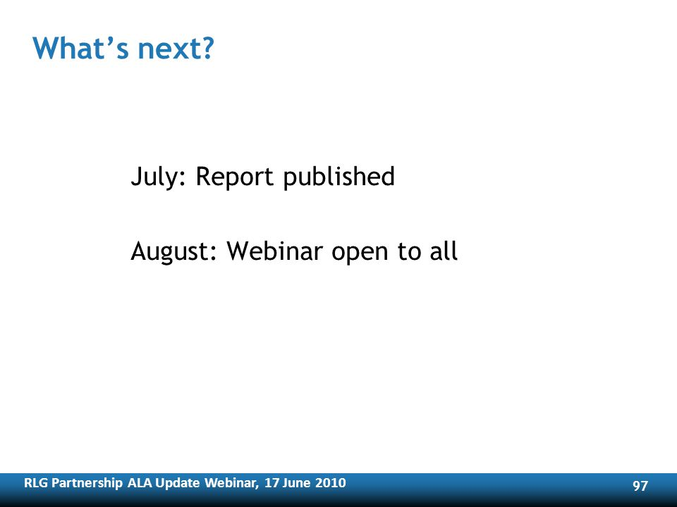 RLG Partnership ALA Update Webinar, 17 June Whats next.