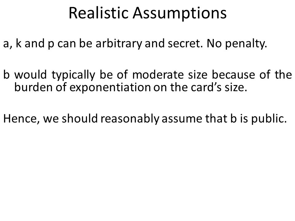 Realistic Assumptions a, k and p can be arbitrary and secret.