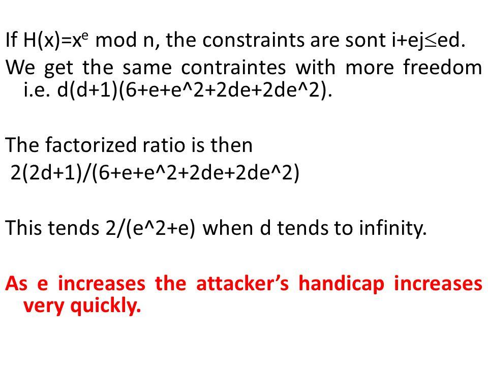 If H(x)=x e mod n, the constraints are sont i+ej ed. We get the same contraintes with more freedom i.e. d(d+1)(6+e+e^2+2de+2de^2). The factorized rati