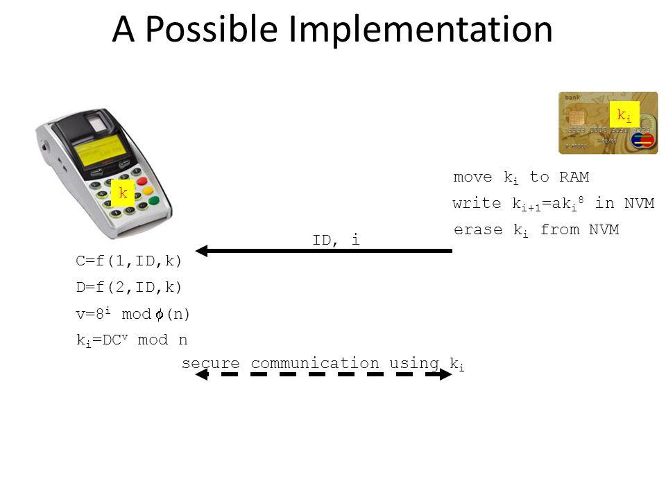 k A Possible Implementation ID, i C=f(1,ID,k) kiki k i =DC v mod n secure communication using k i move k i to RAM write k i+1 =ak i 8 in NVM erase k i from NVM D=f(2,ID,k) v=8 i mod (n)