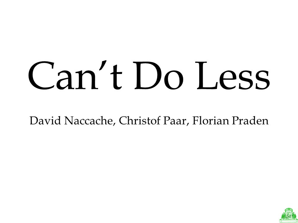 Cant Do Less David Naccache, Christof Paar, Florian Praden