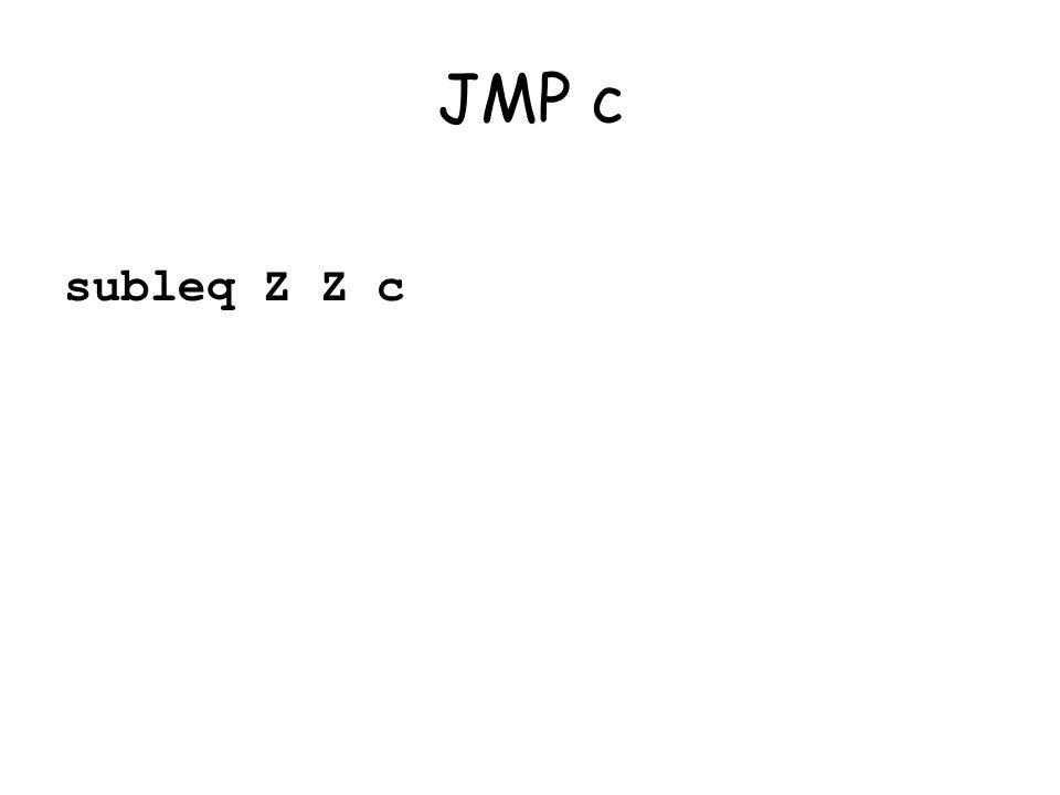 JMP c subleq Z Z c