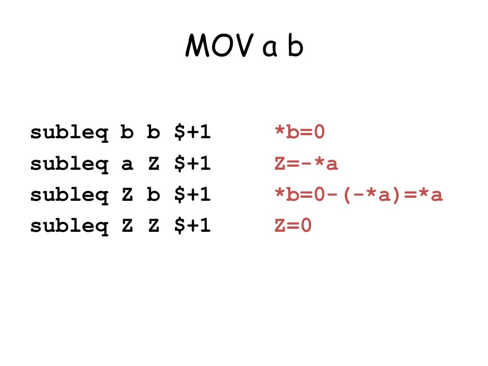 MOV a b subleq b b $+1*b=0 subleq a Z $+1Z=-*a subleq Z b $+1*b=0-(-*a)=*a subleq Z Z $+1 Z=0